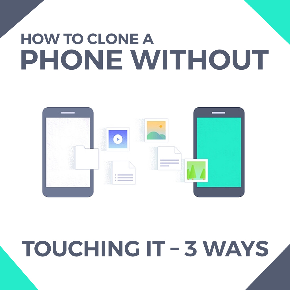 How to Clone a Phone without Touching It – 3 Ways