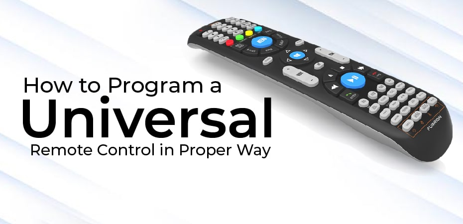 How to Program a Universal Remote Control in Proper Way