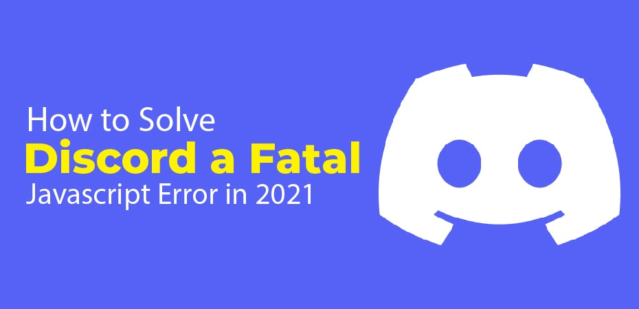 How to Solve Discord a Fatal Javascript Error in 2021