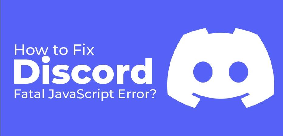 Discord A Fatal Javascript Error Occured